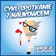 Watson i Crick - Po nitce...DNA do kłębka! -  Wakacje z EduParkiem