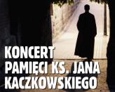 Koncert pamięci ks. Jana Kaczkowskiego