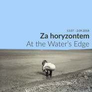 At the Water's Edge. Za horyzontem - wystawa