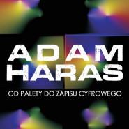 Adam Haras. Od palety do zapisu cyfrowego - wystawa