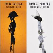 Irena Kalicka i Tomasz Partyka. Sztuczki i rzezie - wystawa