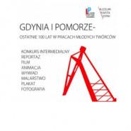 Gdynia i Pomorze - ostatnie 100 lat w pracach młodych twórców