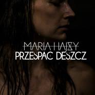 """Maria Hajsy odsłuch płyty """"Przespać Deszcz"""""""