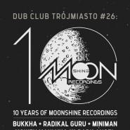 Moonshine 10 Years x Dub Club - Miniman, Radikal Guru, Bukkha