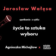 Życie to sztuka wyboru. Spotkanie #1 z Jarosławem Wałęsą