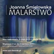 Joanna Śmielowska - Malarstwo - wystawa