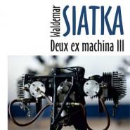 Waldemar Siatka - Deus ex machina III - wernisaż