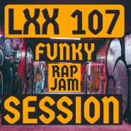 LXX 107 Funky RAP Jam Session