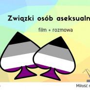 Związki osób aseksualnych - film + dyskusja
