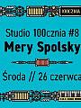 Studio 100cznia #8 // Mery Spolsky