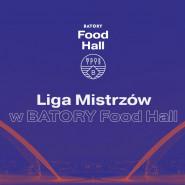 Liga Mistrzów UEFA w BATORY Food Hall! - transmisja na żywo