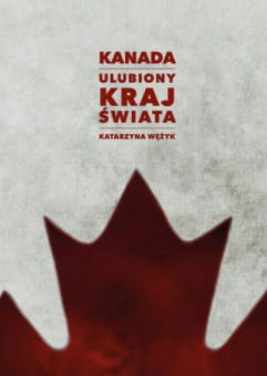 Za fasadą mitu Kanady. Non-Fiction