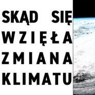 Skąd się wzięła zmiana klimatu