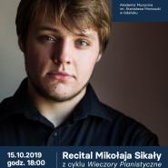 Recital Mikołaja Sikały z cyklu Wieczory Pianistyczne