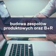 Budowa zespołów produktowych oraz B+R