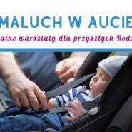 Maluch w aucie - bezpłatne warsztaty dla przyszłych Rodziców