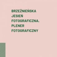 Brzeźnieńska jesień fotograficzna. Plener fotograficzny
