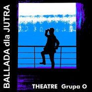 "Spektakl-Performance ""Ballada dla jutra"""