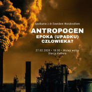 Antropocen: epoka (upadku) człowieka?