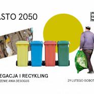Segregacja i recykling - od podstaw do mistrzostwa / Miasto 2050