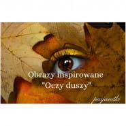 """Obrazy inspirowane """"Oczy duszy"""""""