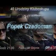 40 Urodziny Kluboskupu Popek Vs Czadoman