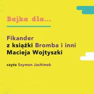 Fikander z książki Bromba i inni, czyta Szymon Jachimek