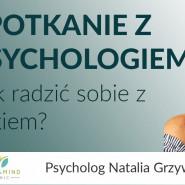Jak radzić sobie z lękiem? Spotkanie online z psychologiem.