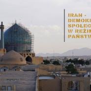 Online: Iran - demokratyczne społeczeństwo w reżimowym państwie