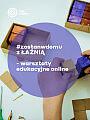 #zostanwdomu z ŁAŹNIĄ - warsztaty edukacyjne online