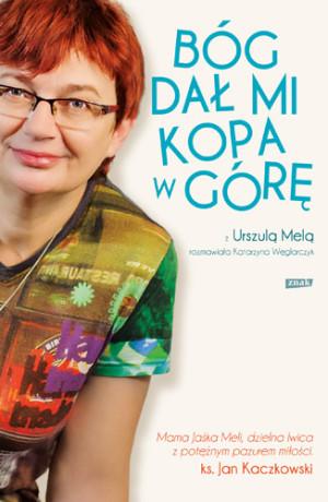 """""""Bóg dał mi kopa w górę"""" to wywiad-rzeka z Urszulą Melą, matką Janka Meli, który wraz z Markiem Kamińskim zdobył dwa bieguny."""