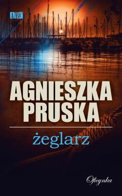 """Agnieszka Pruska, """"Żeglarz"""", Wydawnictwo Oficynka 2016"""