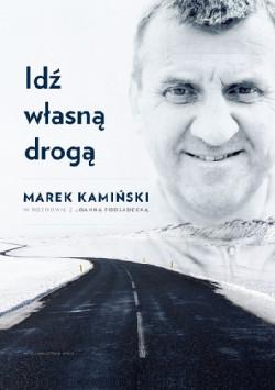 """""""Idź własną drogą"""", Marek Kamiński i Joanna Podsadecka, Wydawnictwo WAM 2017"""
