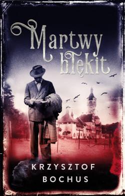 """""""Martwy Błękit"""", Krzysztof Bochus, Wydawnictwo Muza 2017"""