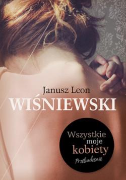 """""""Wszystkie moje kobiety. Przebudzenie"""", Janusz L. Wiśniewski, Wydawnictwo Znak Liternova 2017"""