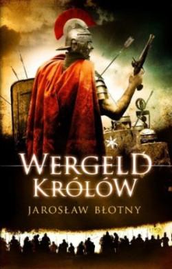 """Jarosław Błotny, """"Wergeld królów"""", Wydawnictwo Fabryka Słów, Lublin 2010. Cena 30-32 zł."""