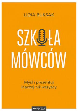 """Okładka książki """"Szkoła mówców. Myśl i prezentuj inaczej niż wszyscy"""" Lidii Buksak. Wyd. Onepress (Helion)."""