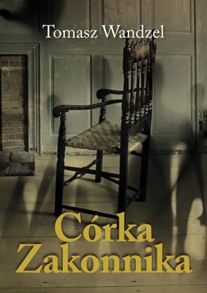 """Powieść kryminalna pt. """"Córka Zakonnika"""" to szósta książka autora z Prabut - Tomasza Wandzla."""