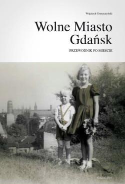 """Wojciech Gruszczyński """"Wolne Miasto Gdańsk. Przewodnik po mieście"""". Wyd. Szafa Gdańska."""